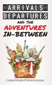 ARRIVALS, DEPARTURES AND ADVENTURES IN-BETWEEN. HI RES COVER